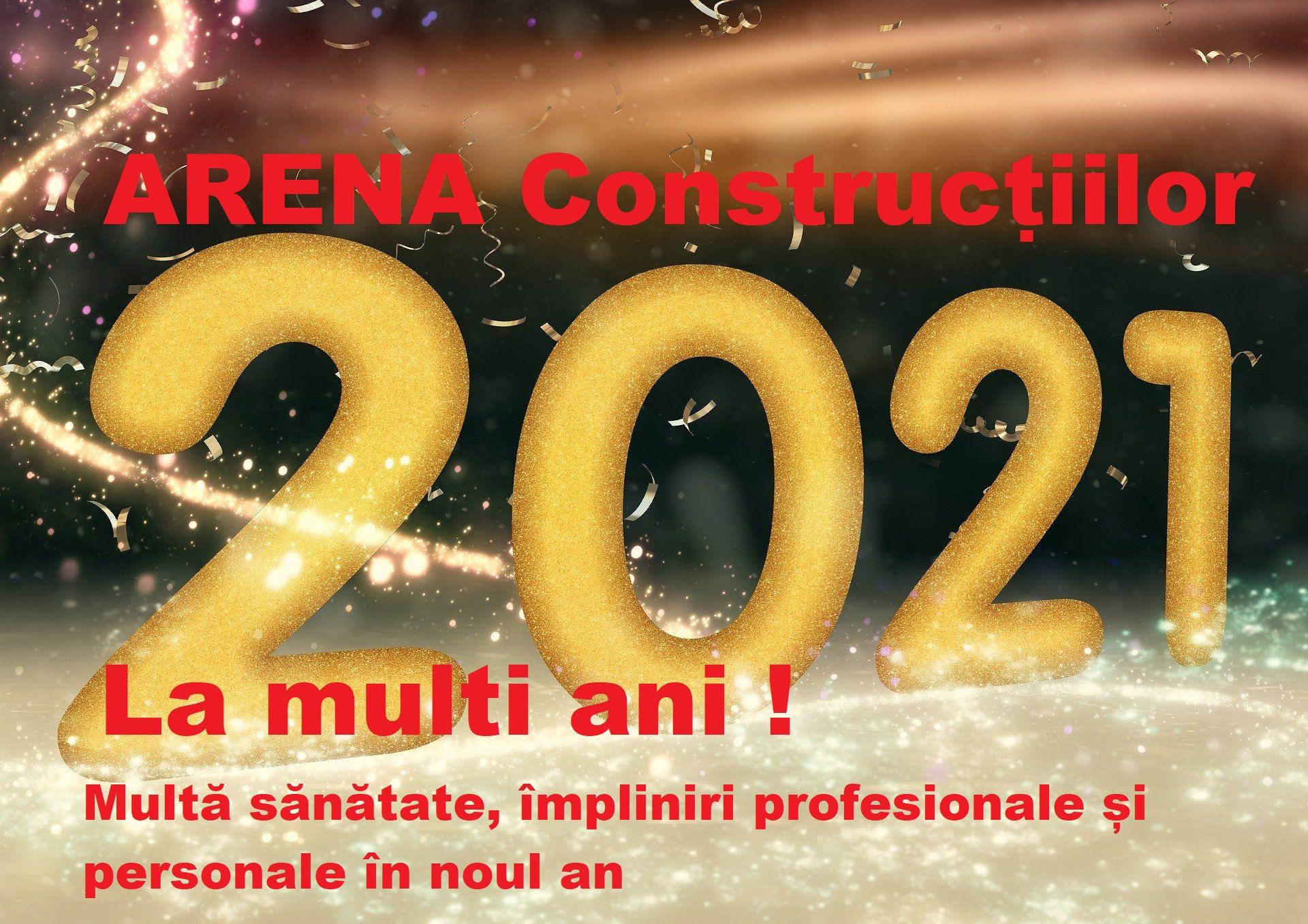 ARENA Constructiilor va ureaza La multi ani 2021!